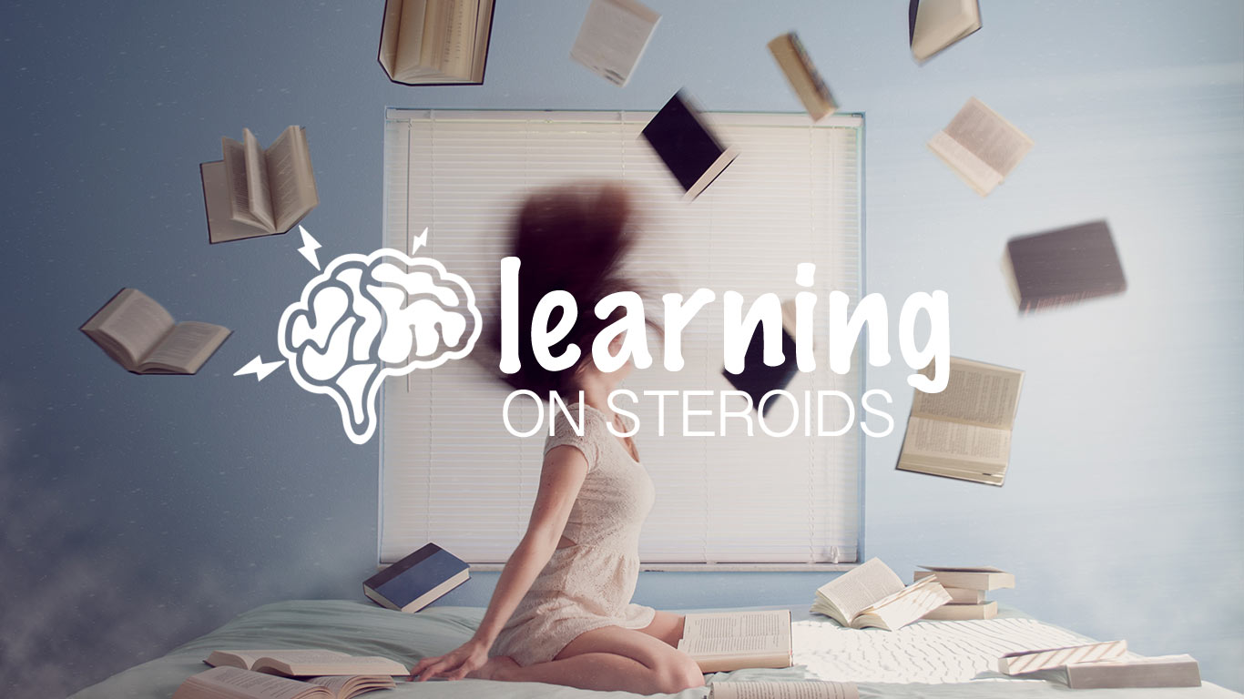 Learning on Steroids